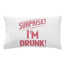 Surprise I'm Drunk Pillow Case