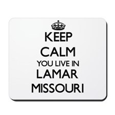 Keep calm you live in Lamar Missouri Mousepad