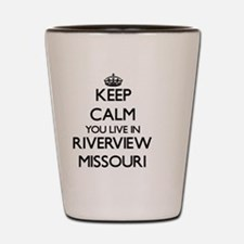 Keep calm you live in Riverview Missour Shot Glass