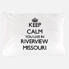 Keep calm you live in Riverview Missou Pillow Case