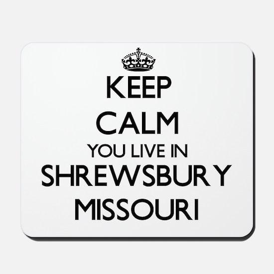 Keep calm you live in Shrewsbury Missour Mousepad