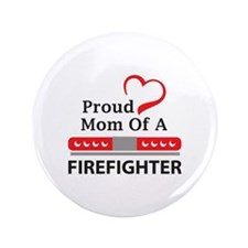 """PROUD MOM OF FIREFIGHTER 3.5"""" Button"""