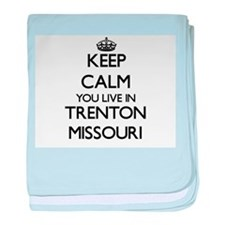 Keep calm you live in Trenton Missour baby blanket