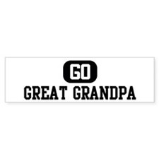 Go GREAT GRANDPA Bumper Bumper Sticker