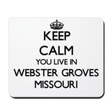 Keep calm you live in Webster Groves Mis Mousepad