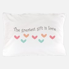 Greatest Gift Is Love Pillow Case