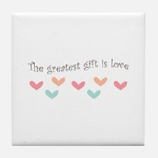 Greatest Gift Is Love Tile Coaster