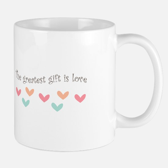 Greatest Gift Is Love Mugs