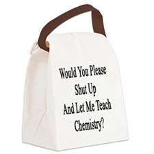 Would You Please Shut Up And Let  Canvas Lunch Bag