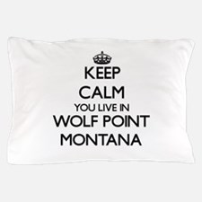Keep calm you live in Wolf Point Monta Pillow Case