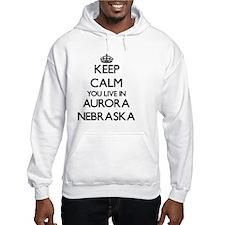 Keep calm you live in Aurora Neb Hoodie Sweatshirt
