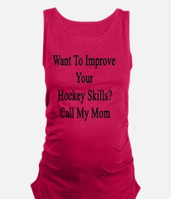 Want To Improve Your Hockey Ski Maternity Tank Top