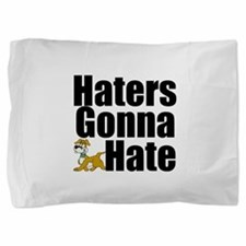 Haters Gonna Hate Pillow Sham
