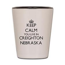 Keep calm you live in Creighton Nebrask Shot Glass
