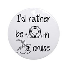 I'd Rather Be On A Cruise Ornament (Round)