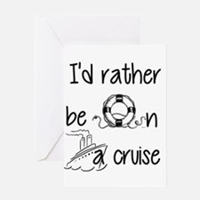 I'd Rather Be On A Cruise Greeting Cards