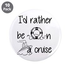 "I'd Rather Be On A Cruise 3.5"" Button (10 pack)"