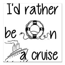 """I'd Rather Be On A Cruise Square Car Magnet 3"""" x 3"""