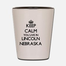 Keep calm you live in Lincoln Nebraska Shot Glass