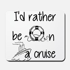 I'd Rather Be On A Cruise Mousepad