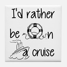 I'd Rather Be On A Cruise Tile Coaster