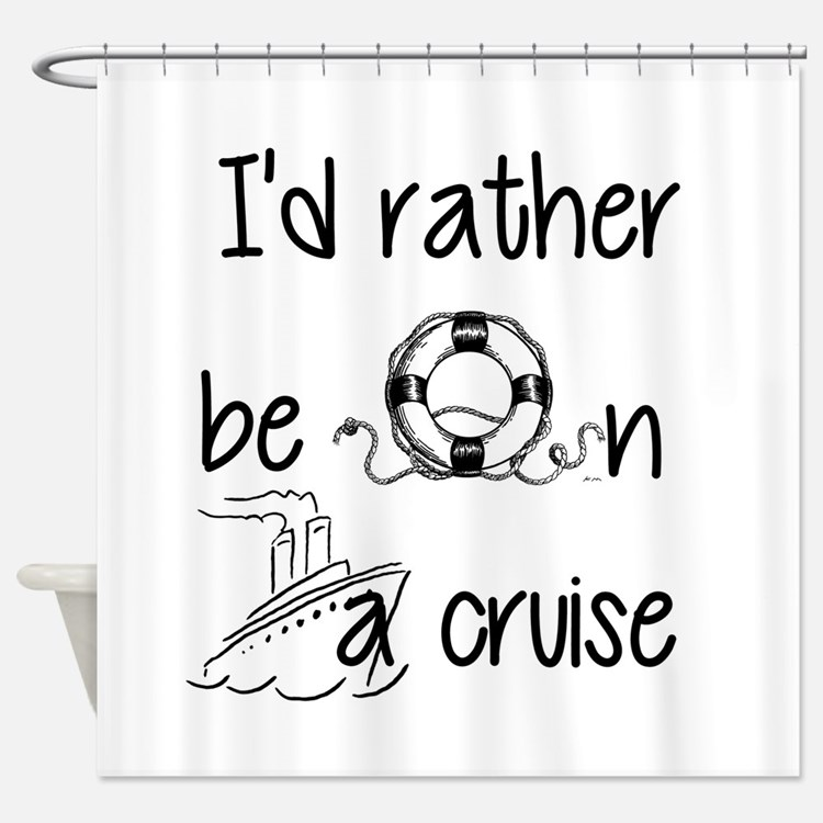 I'd Rather Be On A Cruise Shower Curtain
