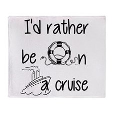 I'd Rather Be On A Cruise Throw Blanket