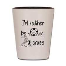 I'd Rather Be On A Cruise Shot Glass
