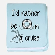 I'd Rather Be On A Cruise baby blanket