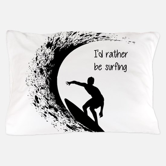 I'd Rather Be Surfing Pillow Case