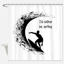 I'd Rather Be Surfing Shower Curtain