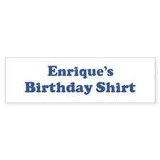 Enrique birthday shirt Bumper Bumper Stickers