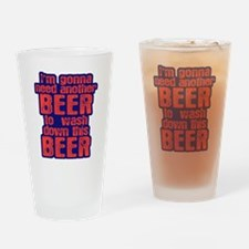 I'm Gonna Need Another Beer Drinking Glass