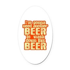 I'm Gonna Need Another Beer Oval Car Magnet