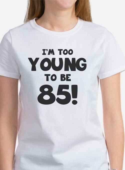 85th Birthday Humor Women's T-Shirt