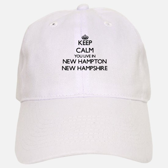 Keep calm you live in New Hampton New Hampshir Baseball Baseball Cap