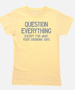 Question Everything but Grandma Girl's Tee