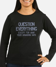 Question Everything but Grandm Long Sleeve T-Shirt