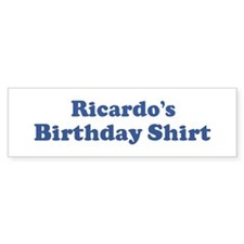 Ricardo birthday shirt Bumper Bumper Bumper Sticker