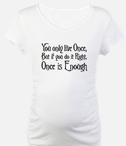 Once Is Enough (Lt) Shirt