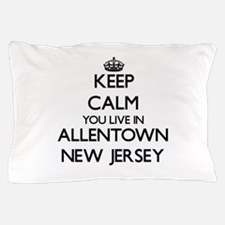 Keep calm you live in Allentown New Je Pillow Case