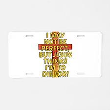 Im not Perfect, but Jesus t Aluminum License Plate