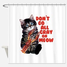 Cray on Meow Shower Curtain