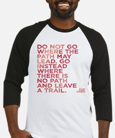 Do Not Go Where The Path May Lead. Baseball Jersey