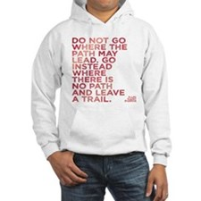 Do Not Go Where The Path May Lea Hoodie