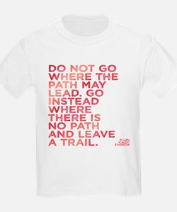 Do Not Go Where The Path May Lead. T-Shirt