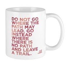 Do Not Go Where The Path May Lead. Mugs