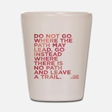 Do Not Go Where The Path May Lead. Shot Glass