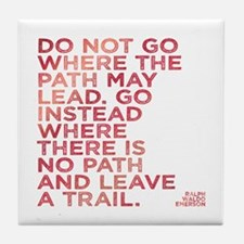 Do Not Go Where The Path May Lead. Tile Coaster