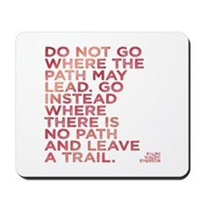 Do Not Go Where The Path May Lead. Mousepad
